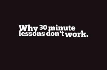 Why 30 minute lessons don't work