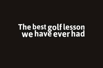 The best golf lesson we have ever had